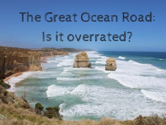 The Great Ocean Road: Is it overrated
