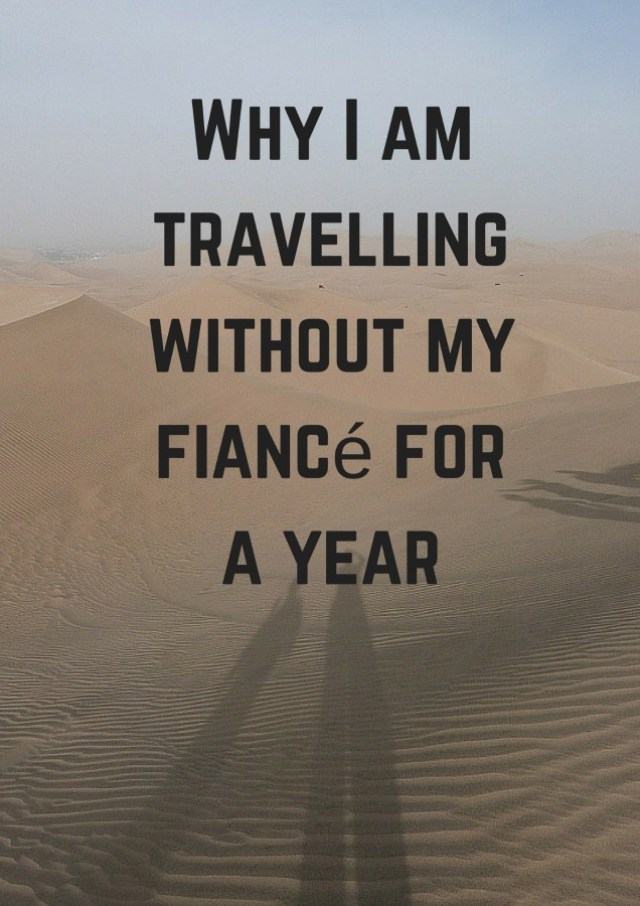 Why I am travelling without my fiancé for a year