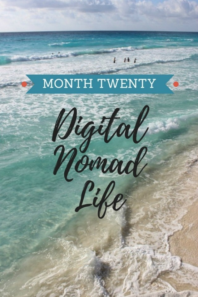 Month Twenty of Digital Nomad Life