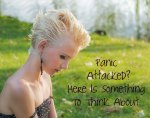 Panic Attacked?   Here is Something To Think About.