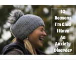 10 Reasons I'm Glad I Have an Anxiety Disorder