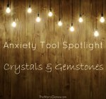 Anxiety Tool Spotlight:  Crystals and Gemstones