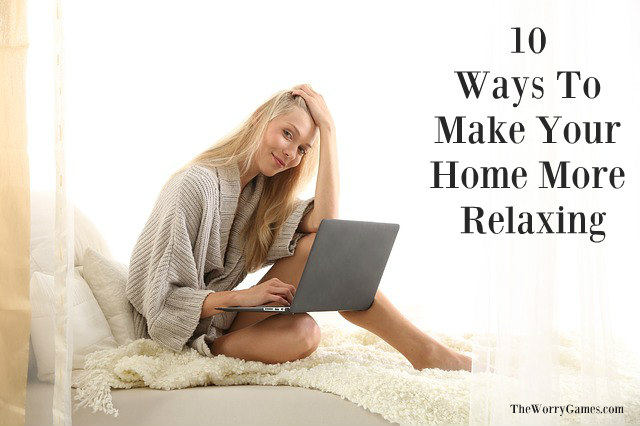 Ways to make home more relaxing
