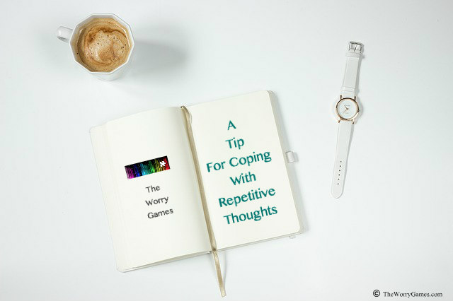 A Tip For Coping With Repetitive Thoughts