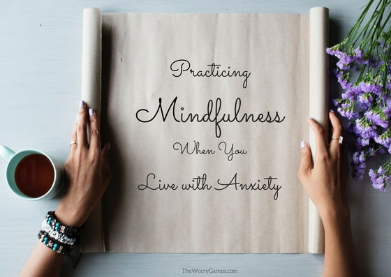 Practicing Mindfulness When You Live With Anxiety