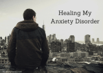 Guest Post:  Healing My Anxiety Disorder