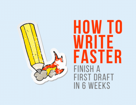 How to Write Faster: A Series on How to Finish a First Draft in 6 Weeks