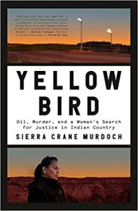 Yellow Bird: Oil, Murder, and a Woman's Search for Justice in Indian Country by Sierra Crane Murdoch