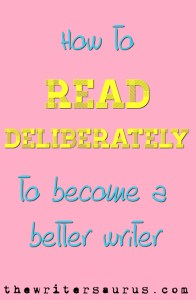 Read to become a better writer. An Article from The Writersaurus on deliberate reading.