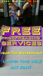 The Writersaurus is currently offering FREE proofreading services. Click on the graphic to find out more information.
