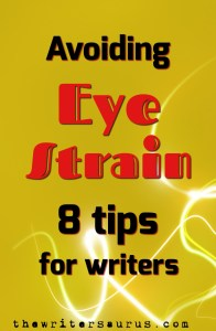 8 Tips on Avoiding Eye Strain for Writers. Only on The Writersaurus. #amwriting #writerlife