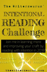 "The Writersaurus Intentional Reading Challenge. Learn, retain, and benefit more from the books you read by reading with intention in 2018! Includes the ""BIG LIST"" of essential writing books! #writingtips #amwriting #2018goals #writinggoals"