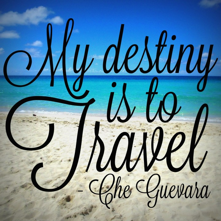 My destiny is to travel. - Che Guevara