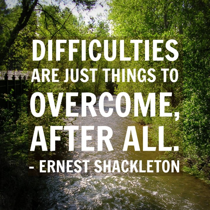 Difficulties are just things to overcome, after all. - Ernest Shackleton