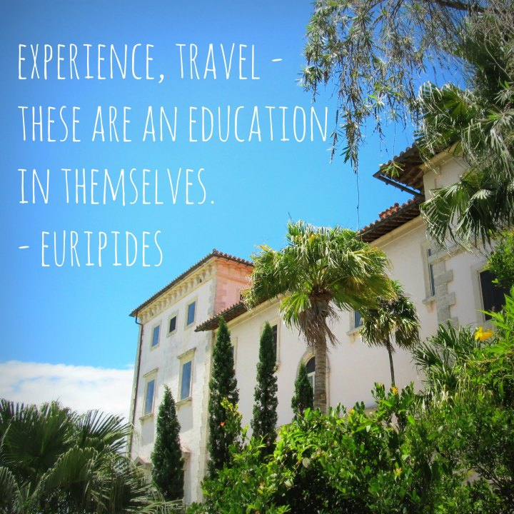 Experience, travel - these are an education in themselves. - Euripides