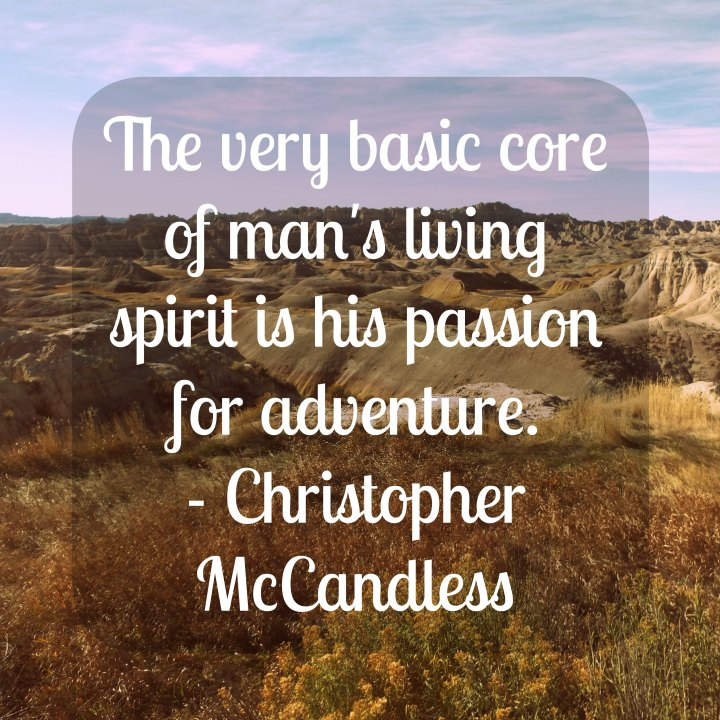 The very basic core of man's living spirit is his passion for adventure. - Christopher McCandless