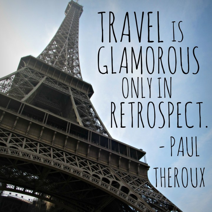 Travel is glamorous only in retrospect. - Paul Theroux