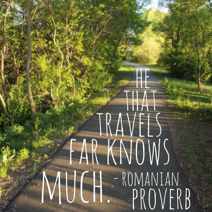 He that travels far knows much. - Romanian proverb