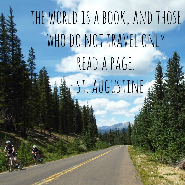 The world is a book and those who do not travel only read a page. - St. Augustine