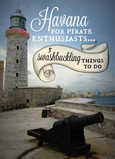 5 Swashbuckling Things to Do in Havana, Cuba