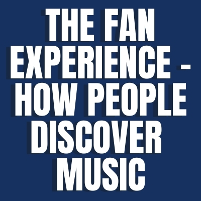 The Fan Experience - How People Discover Music