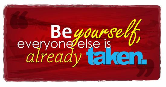 Be yourself, everyone else is taken. © maxmitzu | dollarphotoclub.com