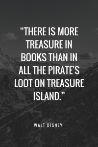 Walt Disney Quotes - There is more treasure in books than in all the pirate's loot on Treasure Island
