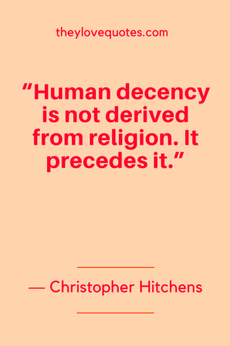 Christopher Hitchens Quotes Born April 13, 1949 - Human decency is not derived from religion. It precedes it.
