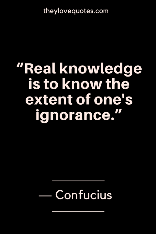 Confucius Quotes Born September 28, 551 BC - Real knowledge is to know the extent of one's ignorance.