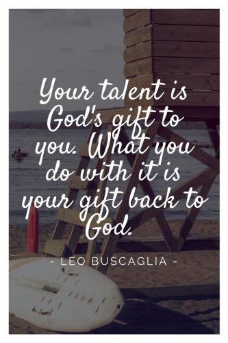 Leo Buscaglia Quotes - Your talent is God's gift to you. What you do with it is your gift back to God.