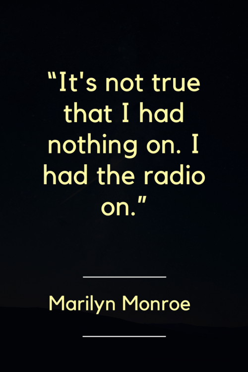 Marilyn Monroe Quotes - It's not true that I had nothing on. I had the radio on. - Marilyn Monroe, Born June 1, 1926