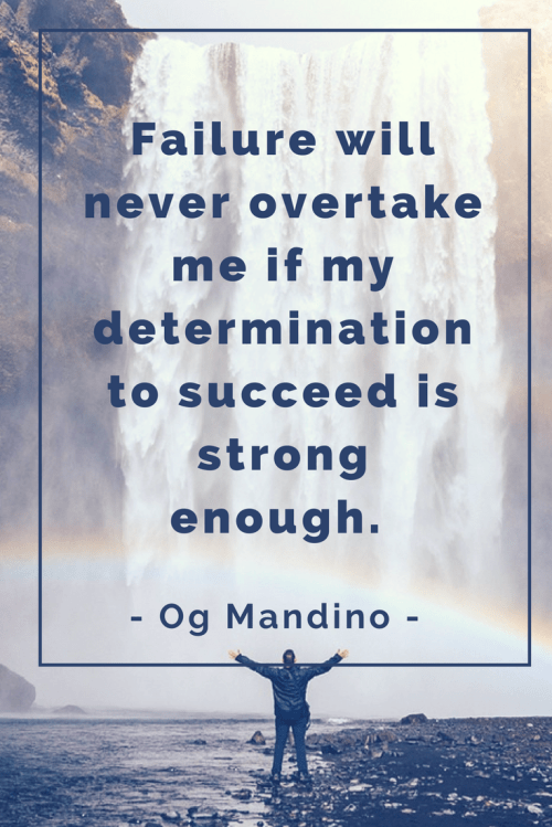 Og Mandino Quotes - Failure will never overtake me if my determination to succeed is strong enough.