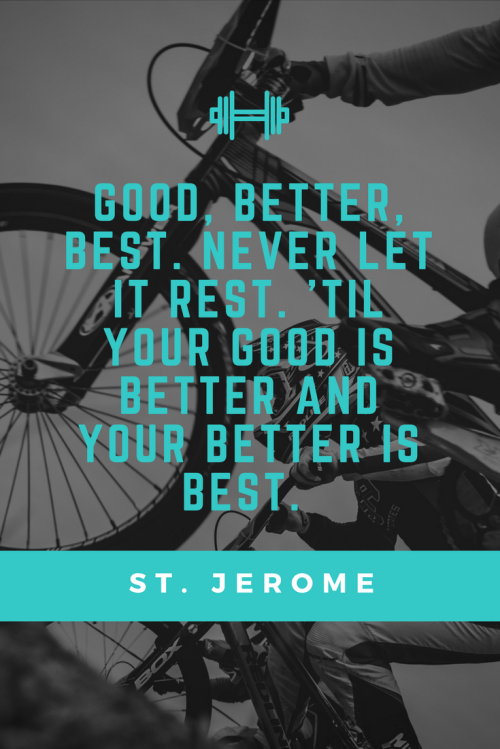 St. jerome Quotes - Good, better, best. Never let it rest. 'Til your good is better and your better is best.