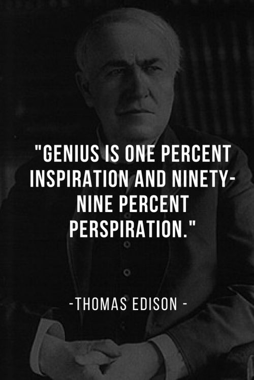 Thomas Edison Quotes Born February 11, 1847 - Genius is one percent inspiration and ninety-nine percent perspiration.