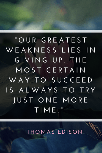 Thomas Edison Quotes - Our greatest weakness lies in giving up. The most certain way to succeed is always to try just one more time.