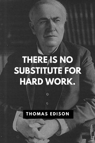 Thomas Edison Quotes Born February 11, 1847 - There is no substitute for hard work.