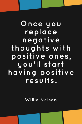 Willie Nelson Quotes - Once you replace negative thoughts with positive ones, you'll start having positive results.