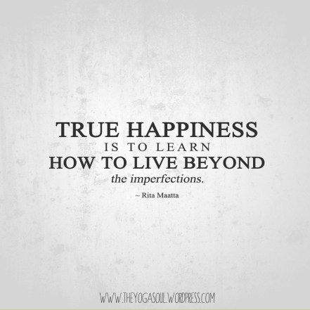 True Happiness is to Learn How to Live Beyond the Imperfections