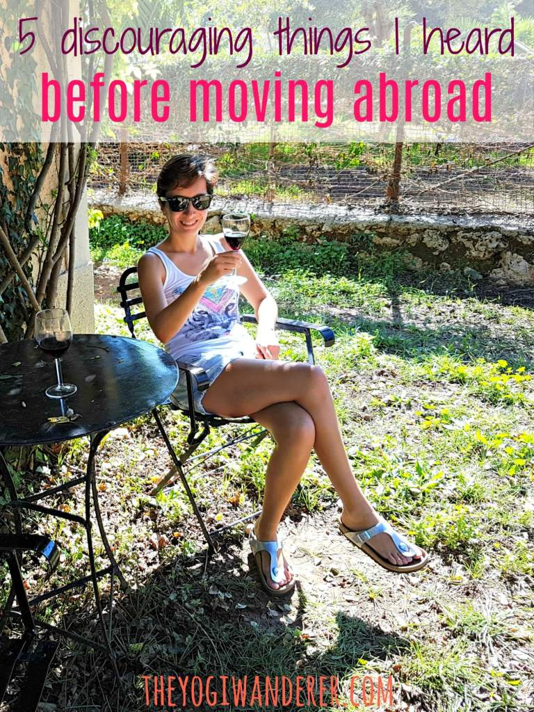 5 discouraging things I heard before moving abroad