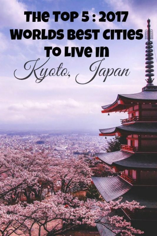 The Top 5: 2017 Worlds Best Cities To Live In - Kyoto Japan