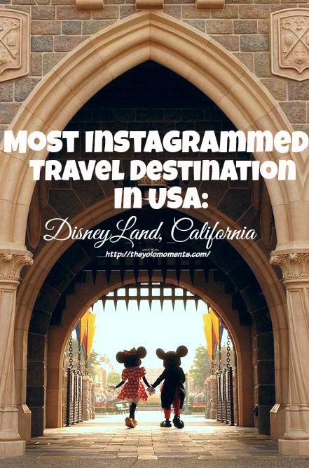 Top 5 Most Instagrammed Travel Destination In USA - Disneyland California