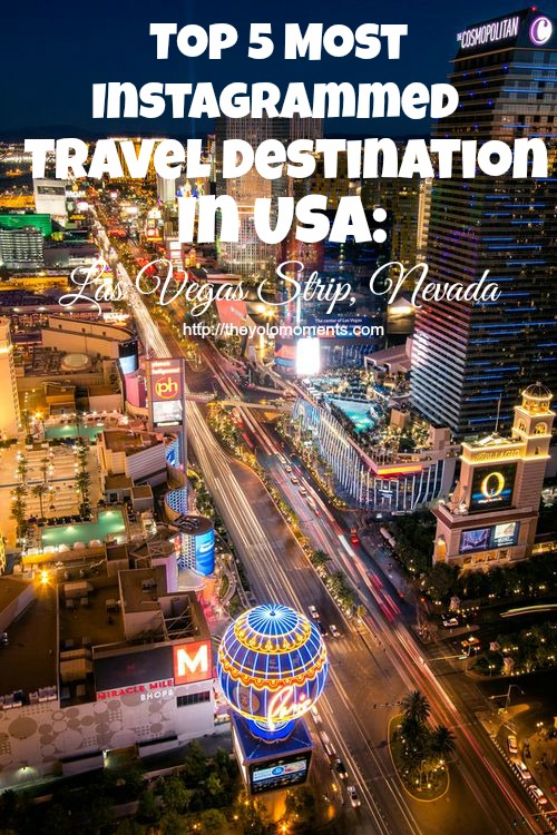 Top 5 Most Instagrammed Travel Destination In USA - Las Vegas Strip Nevada