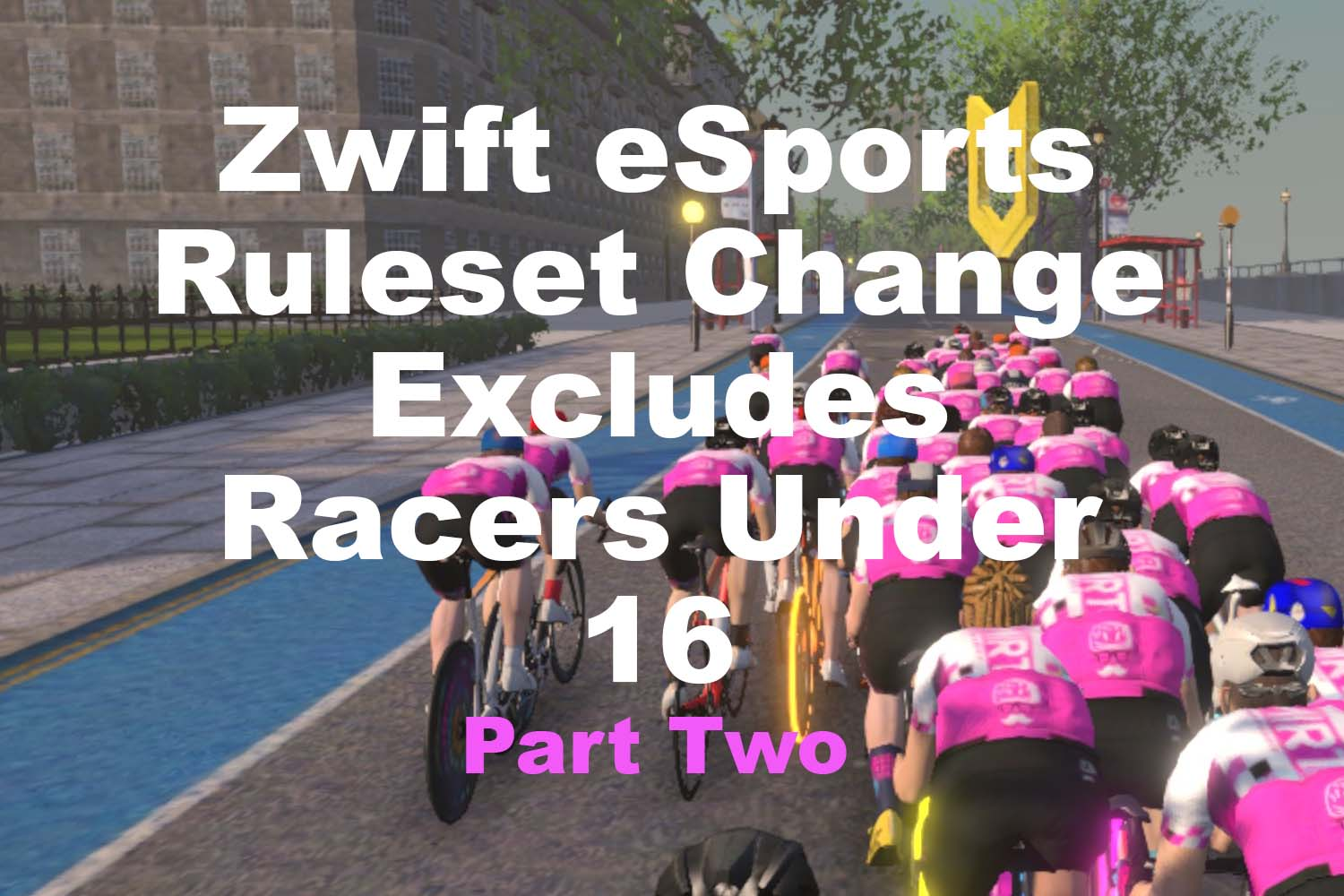 Part Two: Zwift eSports Ruleset Excludes Racers Under 16