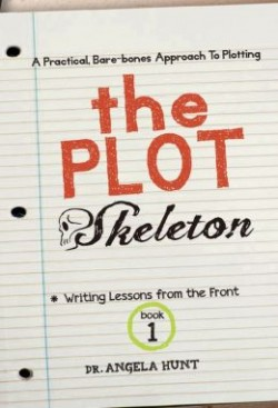The Plot Skeleton (Writing Lessons From the Front #1) by Dr. Angela Hunt