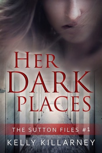 HER DARK PLACES (The Sutton Files #1) by Kelly Killarney