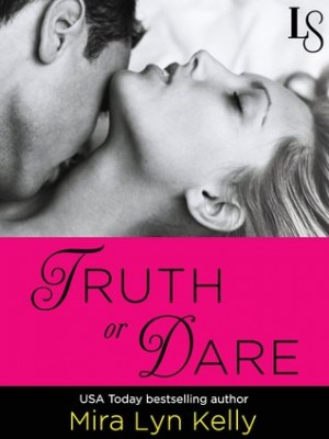 Truth or Dare (Dare to Love #1) by Mira Lyn Kelly