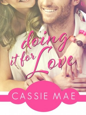 Doing It for Love (All About Love #1) by Cassie Mae