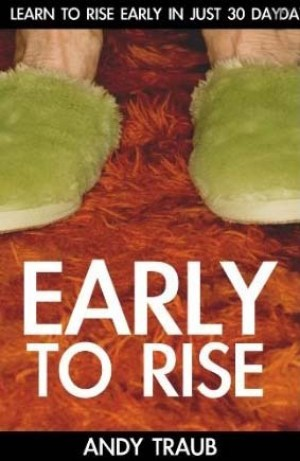The Early To Rise Experience - Learn To Rise Early in 30 Days by Andy Traub
