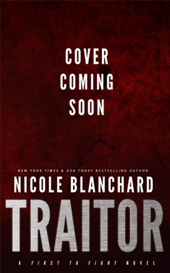 TRAITOR (First to Fight #6) by Nicole Blanchard