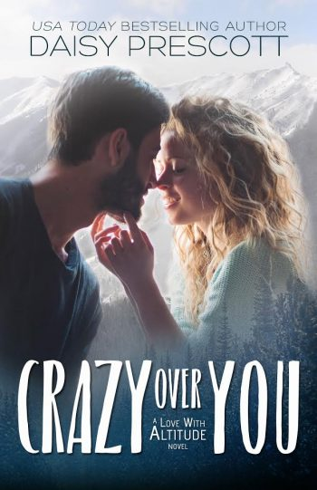 CRAZY OVER YOU (Love With Altitude #2) by Daisy Prescott